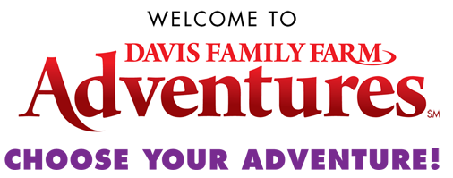 Welcome to Davis Family Farm Adventures. Choose your Adventure!